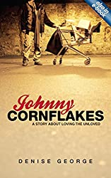 Johnny Cornflakes: A Story about Loving the Unloved (Biography)