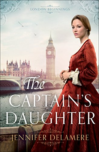 The Captain's Daughter (London Beginnings Book #1) by [Delamere, Jennifer]