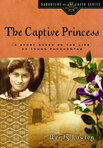 (The Captive Princess: A Story Based on the Life of Young Pocahontas (Daughters of the Faith Series))
