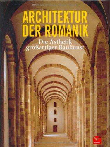 Architektur der Romanik: Die Ästhetik großartiger Baukunst