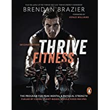 Thrive Fitness: The Program for Peak Mental & Physical Strength Fueled by Clean, Plant-Based, Whole Food Recipes by Brendan Brazier (2015-12-29)