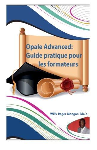 Opale Advanced:Guide pratique pour les formateurs: Guide complet pour la creation vos formations en ligne avec le modele Opale de ScenariChain  [Mongon Edo'o, Mr. Willy Roger] (Tapa Blanda)