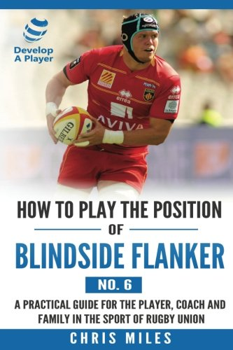 Read Online How to Play the Position of Blindside Flanker (No.6): How to Play the Position of Blindside Flanker (No.6) (Develop A Player Rugby Union manuals) (Volume 6) ePub fb2 book