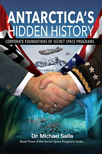 90f064636 Antarctica's Hidden History: Corporate Foundations of Secret Space Programs  by [Salla, Michael E
