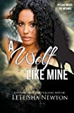 A Wolf Like Mine: A Fairy Drag Mother Novel by LeTeisha Newton (2012-06-22)