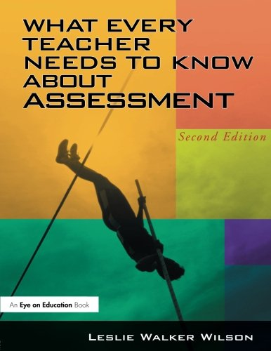What Every Teacher Needs to Know about Assessment