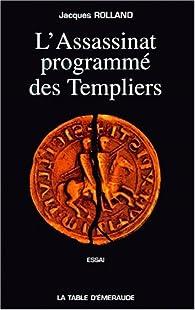 L'Assassinat, programme des templiers, révélations par Jacques Rolland