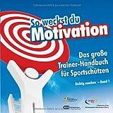 So weckst du Motivation. Das große Trainer-Handbuch für Sportschützen: Richtig coachen - Band 1