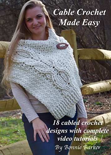 (Cable Crochet Made Easy: 18 cabled crochet designs with complete video tutorials)