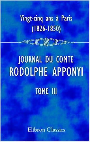 Télécharger en ligne Vingt-cinq ans à Paris, 1826-1850: Journal du comte Rodolphe Apponyi, attaché à l'ambassade d'Autriche-Hongrie à Paris. Publié par Ernest Daudet. Tome 3. 1835-1843 epub, pdf