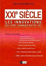 XXIe siècle : Les innovations qui vont changer notre vie par Éric de Riedmatten