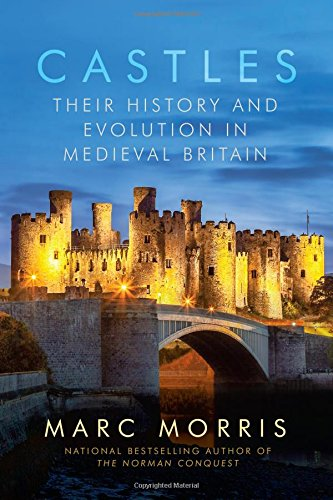 Castles: Their History and Evolution in Medieval Britain -