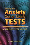 Taking the Anxiety Out of Taking Tests: A Step-By-Step Guide