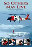 Book cover for So Others May Live: Coast Guard's Rescue Swimmers: Saving Lives, Defying Death
