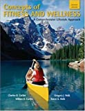 Concepts of Fitness and Wellness, Charles B. Corbin and Gregory J. Welk, 0073523593