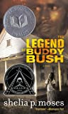 The Legend of Buddy Bush, Shelia P. Moses, 1416907165