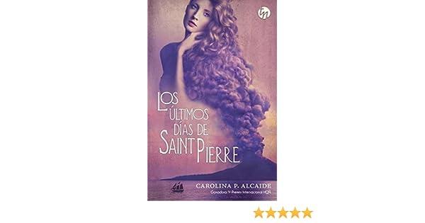 Los últimos días de Saint Pierre Ganador IV Premio Internacional HQÑ TOP NOVEL: Amazon.es: Carolina P. Alcaide: Libros