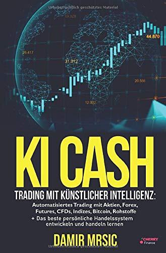 KI Cash  Trading Mit Künstlicher Intelligenz  Automatisiertes Handeln Mit Aktien Forex CFDs Und Derivaten An Der Börse + Die Besten Handelssysteme Im Vergleich