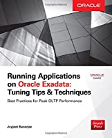 Running Applications on Oracle Exadata: Tuning Tips & Techniques Front Cover
