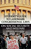 Student's Guide to Landmark Congressional Laws on Social Security and Welfare, Steven G. Livingston, 0313313431
