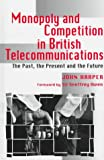 Monopoly and Competition in British Telecommunications, J. M. Harper, 1855674556