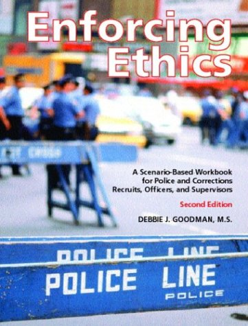 Enforcing Ethics: A Scenario-Based Workbook for Police and Corrections Recruits, Officers and Supervisors, Second Edition