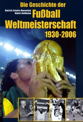 Die Geschichte der Fußball-Weltmeisterschaft 1930-2006