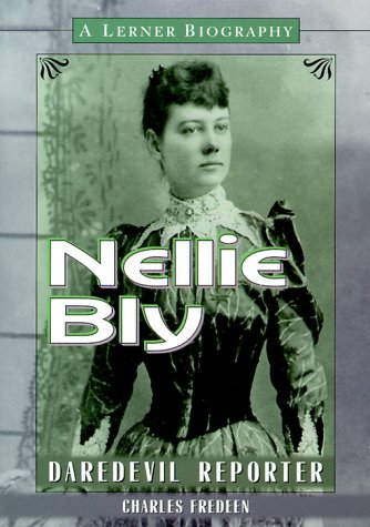 Nellie Bly: Daredevil Reporter (Lerner Biographies)