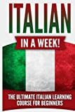 Italian in a Week!: The Ultimate Italian Learning Course for Beginners