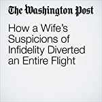 How a Wife's Suspicions of Infidelity Diverted an Entire Flight | Avi Selk
