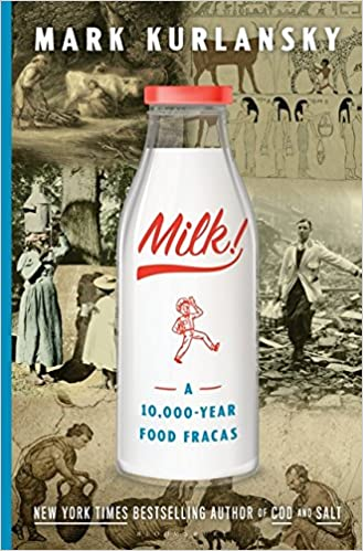 The Last Milk Run Was Years Ago >> Milk A 10 000 Year Food Fracas Mark Kurlansky 9781632863829