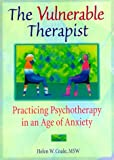 The Vulnerable Therapist : Practicing Psychotherapy in an Age of Anxiety, Coale, Helen W., 0789004801