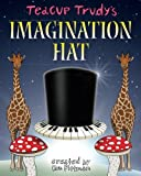 Teacup Trudy's The Imagination Hat: A Children's Story Book (The Adventures of Teacup Trudy) (Volume 3)