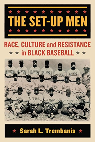Search : The Set-Up Men: Race, Culture and Resistance in Black Baseball