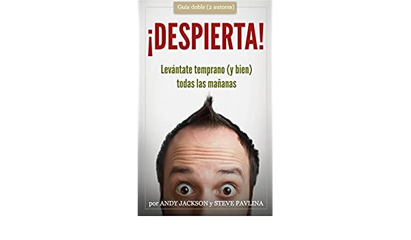 ¡DESPIERTA!: Levántate temprano (y bien) todas las mañanas (Spanish Edition) - Kindle edition by Andy Jackson, Steve Pavlina. Religion & Spirituality Kindle ...