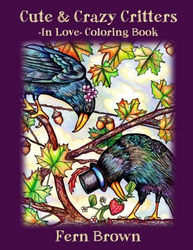 Cute & Crazy Critters In Love Coloring Book (Volume 2) Fun Animals! Adult Coloring Book, A Coloring Book For All Ages.