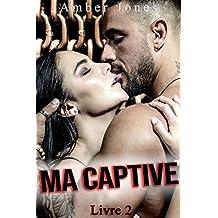 Ma Captive (Vol. 2): (Interdit Au Moins de 18 Ans) (French Edition)