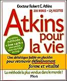 Atkins pour la vie : Une diététique pauvre en glucides pour retrouver définitivement forme et vitalité