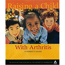 Raising A Child With Arthritis: A Parent's Guide