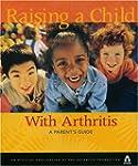 Raising A Child With Arthritis: A Par...