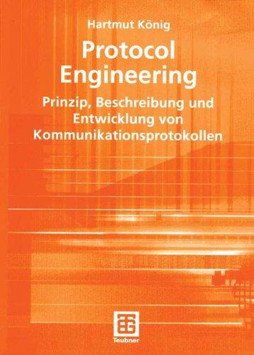 Protocol Engineering: Prinzip, Beschreibung und Entwicklung von Kommunikationsprotokollen (XLeitfaden der Informatik)  [Konig, Hartmut] (Tapa Blanda)