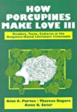 How Porcupines Make Love III : Readers, Texts, Cultures in the Response-Based Literature Classroom, Purves, Alan C. and Rogers, Theresa, 0801312604