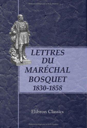 Read Online Lettres du maréchal Bosquet: 1830-1858 (French Edition) ebook