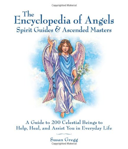 Encyclopedia of Angels, Spirit Guides and Ascended Masters: A Guide to 200 Celestial Beings to Help, Heal, and Assist Yo