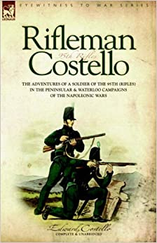 Book Rifleman Costello: The adventures of a soldier of the 95th (rifles) in the Peninsular & Waterloo Campaigns of the Napoleonic Wars: The Adventures of a ... and Waterloo Campaigns of the Napoleonic Wars