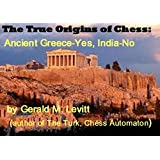 The True Origins of Chess: Ancient Greece-Yes, India-No