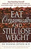 Eat Orgasmically and Still Lose Weight, Deanna Jepson, 0722538340