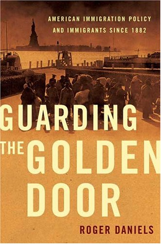 Guarding the Golden Door: American Immigration Policy and Immigrants since 1882 (Migration And Immigration In The Early 20th Century)
