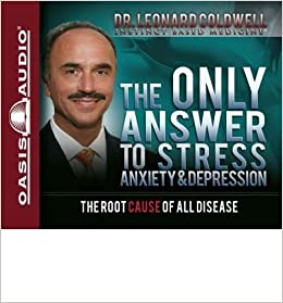 The Only Answer to Stress, Anxiety & Depression: The Root Cause of