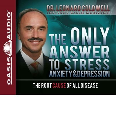 Read Online The Only Answer to Stress, Anxiety & Depression: The Root Cause of All Disease (CD-Audio) - Common pdf epub